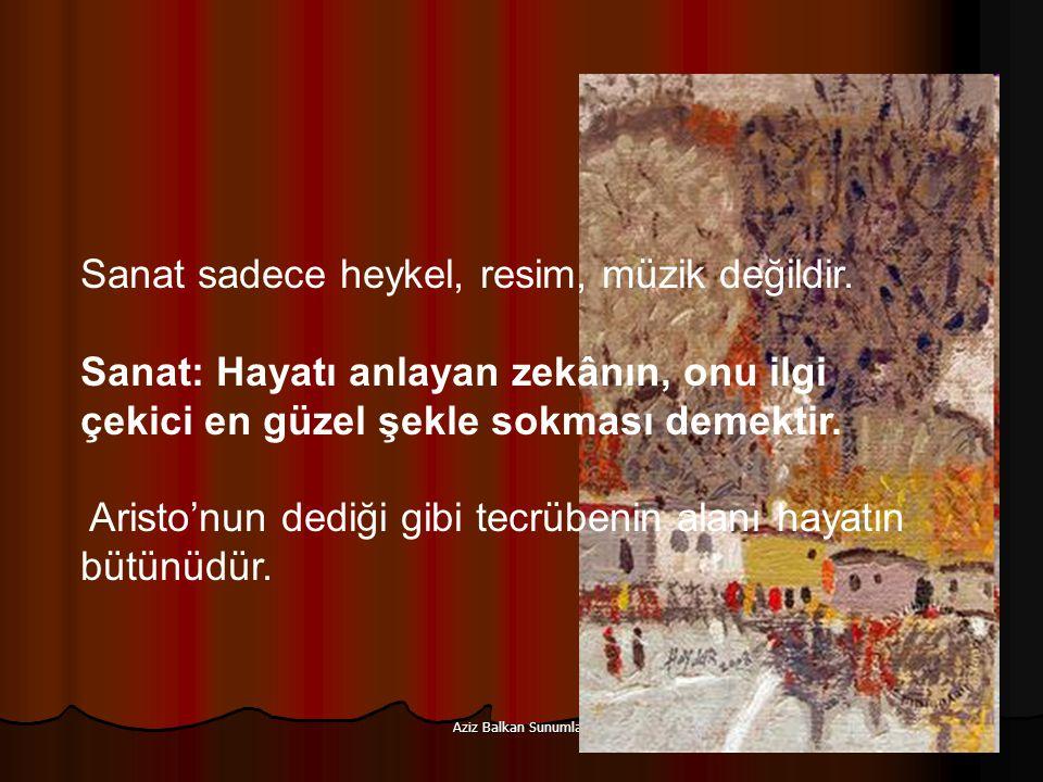 Aziz Balkan Sunumları 100 Hem hürriyeti, hem disiplini ile müzik, medeni bir cemiyetin ne olacağını gösteren bir örnektir.
