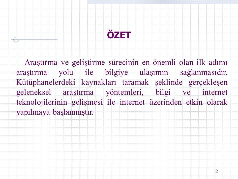 2 ÖZET Araştırma ve geliştirme sürecinin en önemli olan ilk adımı araştırma yolu ile bilgiye ulaşımın sağlanmasıdır.