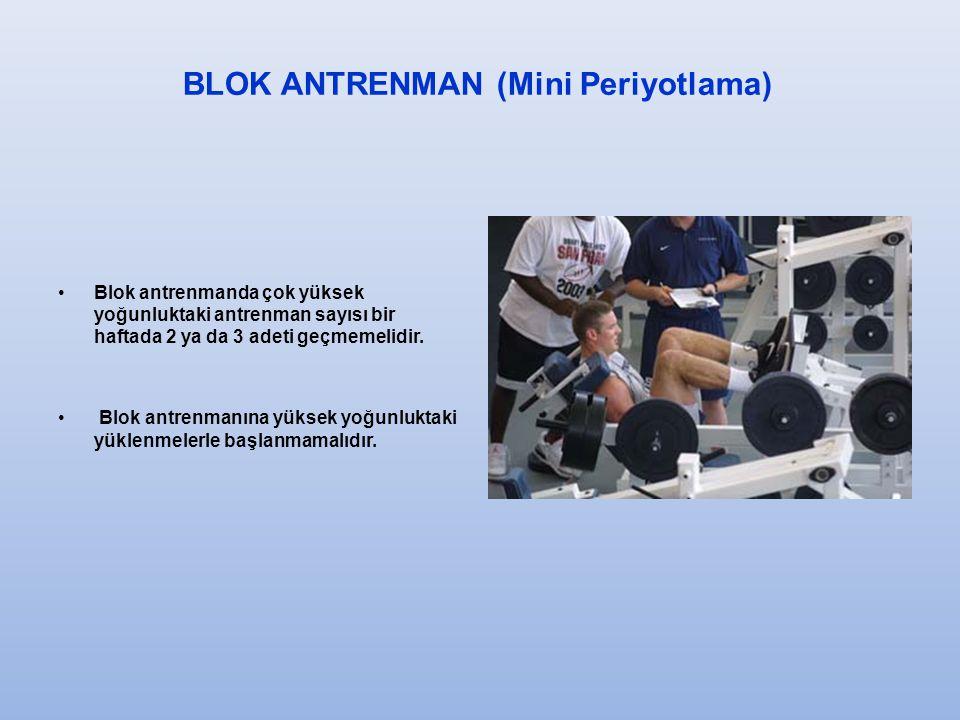 Blok antrenmanda çok yüksek yoğunluktaki antrenman sayısı bir haftada 2 ya da 3 adeti geçmemelidir.