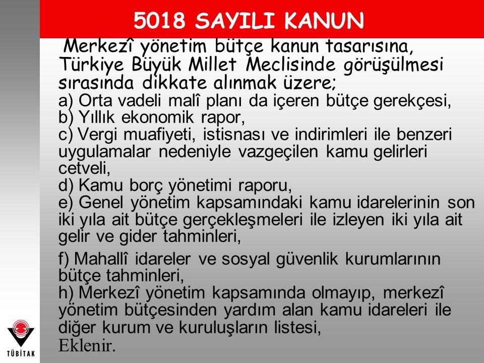 5018 SAYILI KANUN Merkezî yönetim bütçe kanun tasarısına, Türkiye Büyük Millet Meclisinde görüşülmesi sırasında dikkate alınmak üzere; a) Orta vadeli