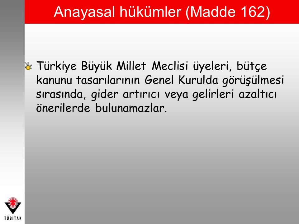 Türkiye Büyük Millet Meclisi üyeleri, bütçe kanunu tasarılarının Genel Kurulda görüşülmesi sırasında, gider artırıcı veya gelirleri azaltıcı önerilerd