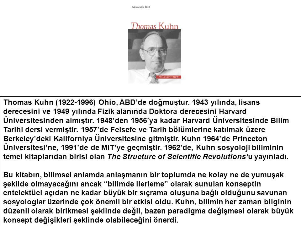 Thomas Kuhn (1922-1996) Ohio, ABD'de doğmuştur. 1943 yılında, lisans derecesini ve 1949 yılında Fizik alanında Doktora derecesini Harvard Üniversitesi