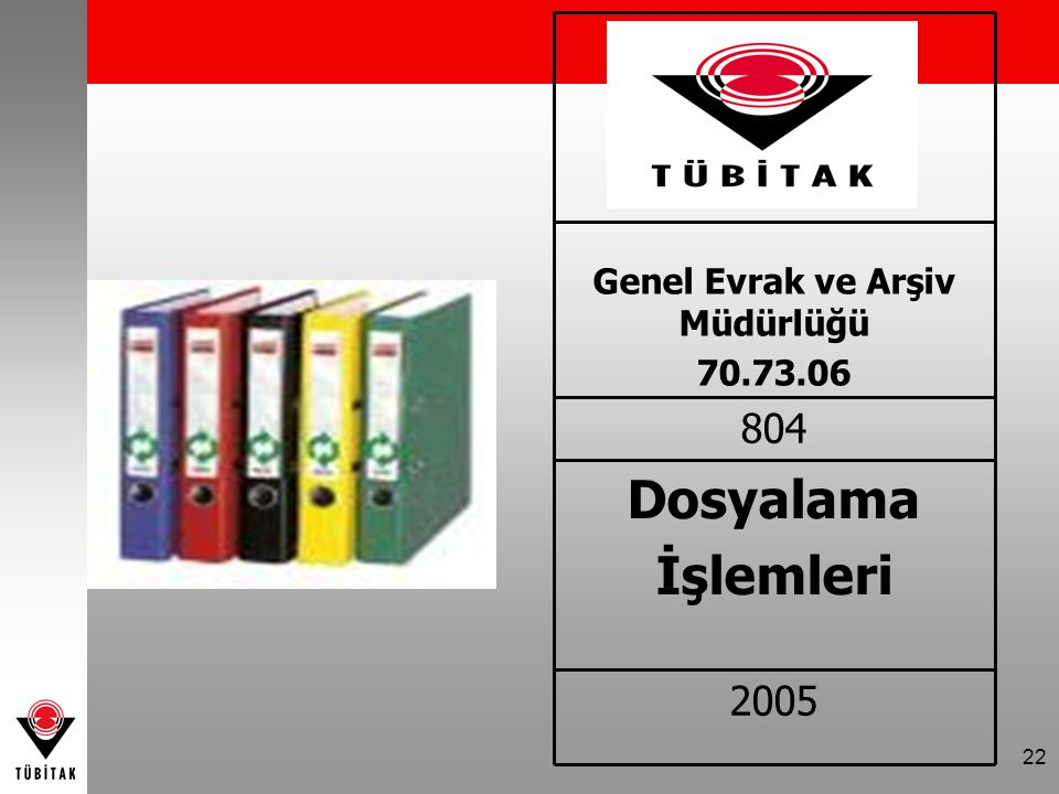 22 2005 Dosyalama İşlemleri 804 Genel Evrak ve Arşiv Müdürlüğü 70.73.06