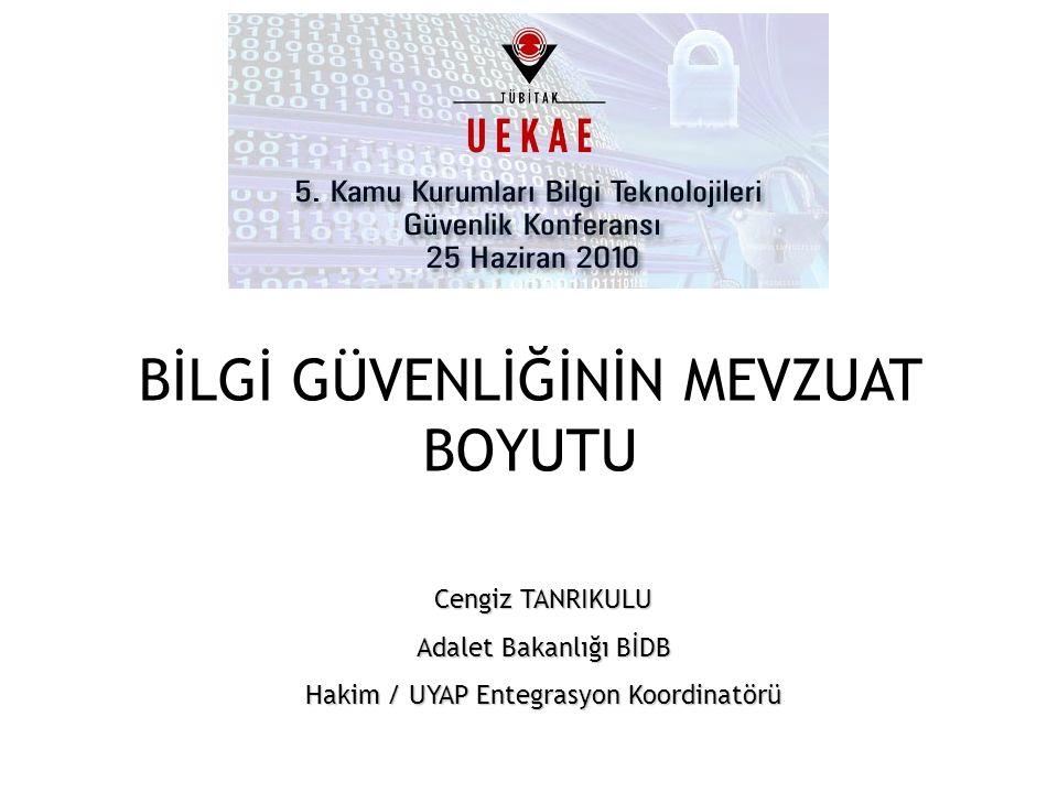 BİLGİ GÜVENLİĞİNİN MEVZUAT BOYUTU Cengiz TANRIKULU Adalet Bakanlığı BİDB Hakim / UYAP Entegrasyon Koordinatörü