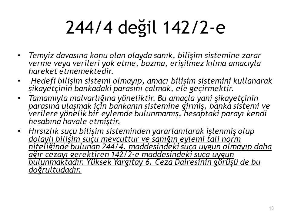 244/4 değil 142/2-e Temyiz davasına konu olan olayda sanık, bilişim sistemine zarar verme veya verileri yok etme, bozma, erişilmez kılma amacıyla hare