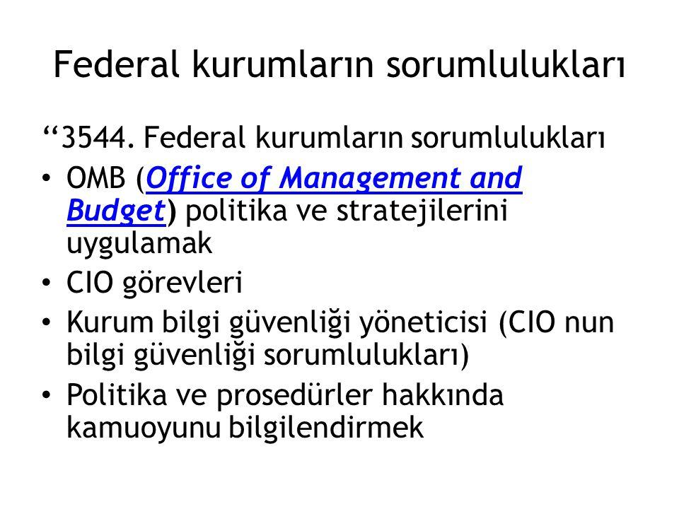 Federal kurumların sorumlulukları ''3544. Federal kurumların sorumlulukları OMB (Office of Management and Budget) politika ve stratejilerini uygulamak