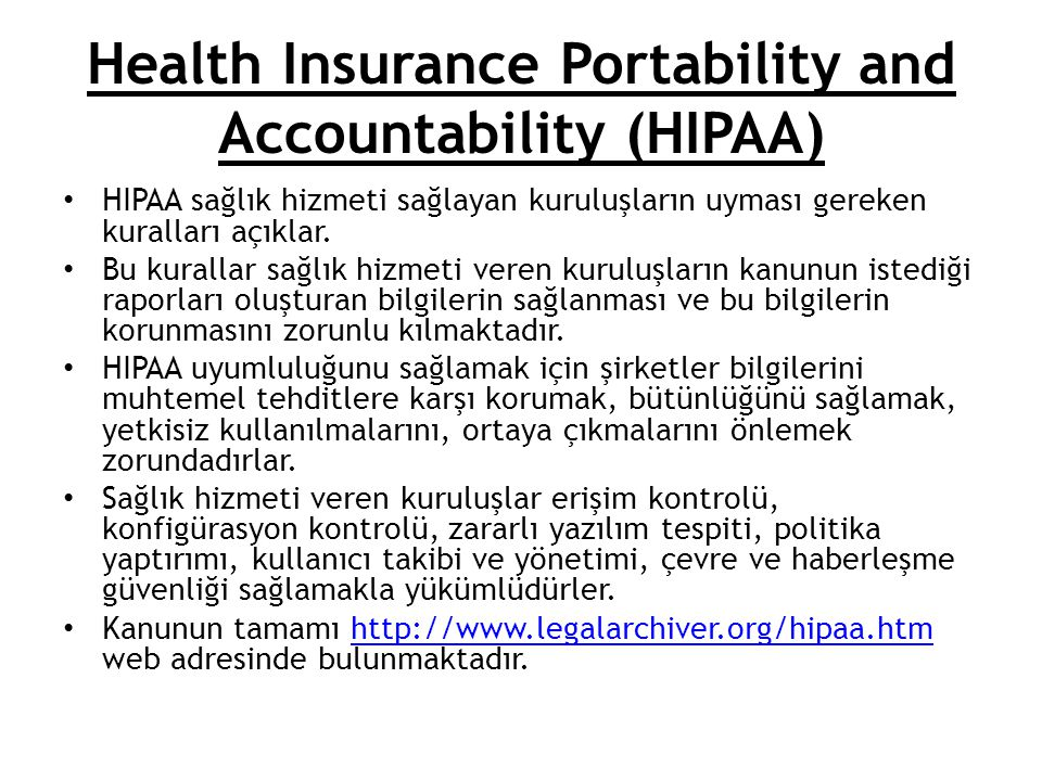 Health Insurance Portability and Accountability (HIPAA) HIPAA sağlık hizmeti sağlayan kuruluşların uyması gereken kuralları açıklar. Bu kurallar sağlı