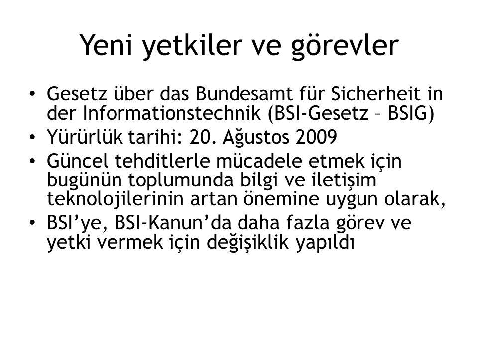Yeni yetkiler ve görevler Gesetz über das Bundesamt für Sicherheit in der Informationstechnik (BSI-Gesetz – BSIG) Yürürlük tarihi: 20. Ağustos 2009 Gü