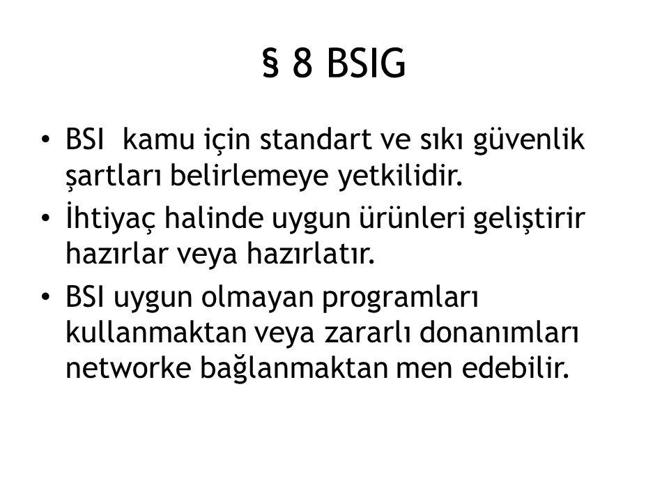 § 8 BSIG BSI kamu için standart ve sıkı güvenlik şartları belirlemeye yetkilidir. İhtiyaç halinde uygun ürünleri geliştirir hazırlar veya hazırlatır.
