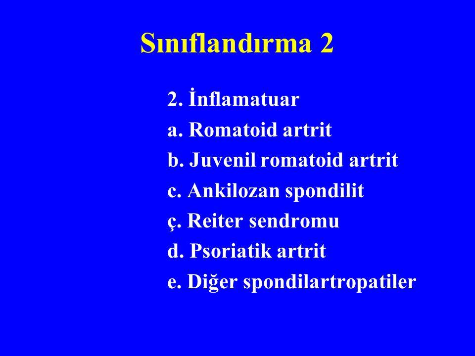 Sınıflandırma 2 2.İnflamatuar a. Romatoid artrit b.