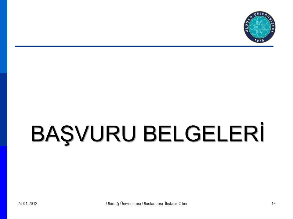 BAŞVURU BELGELERİ 24.01.2012Uludağ Üniversitesi Uluslararası İlişkiler Ofisi16