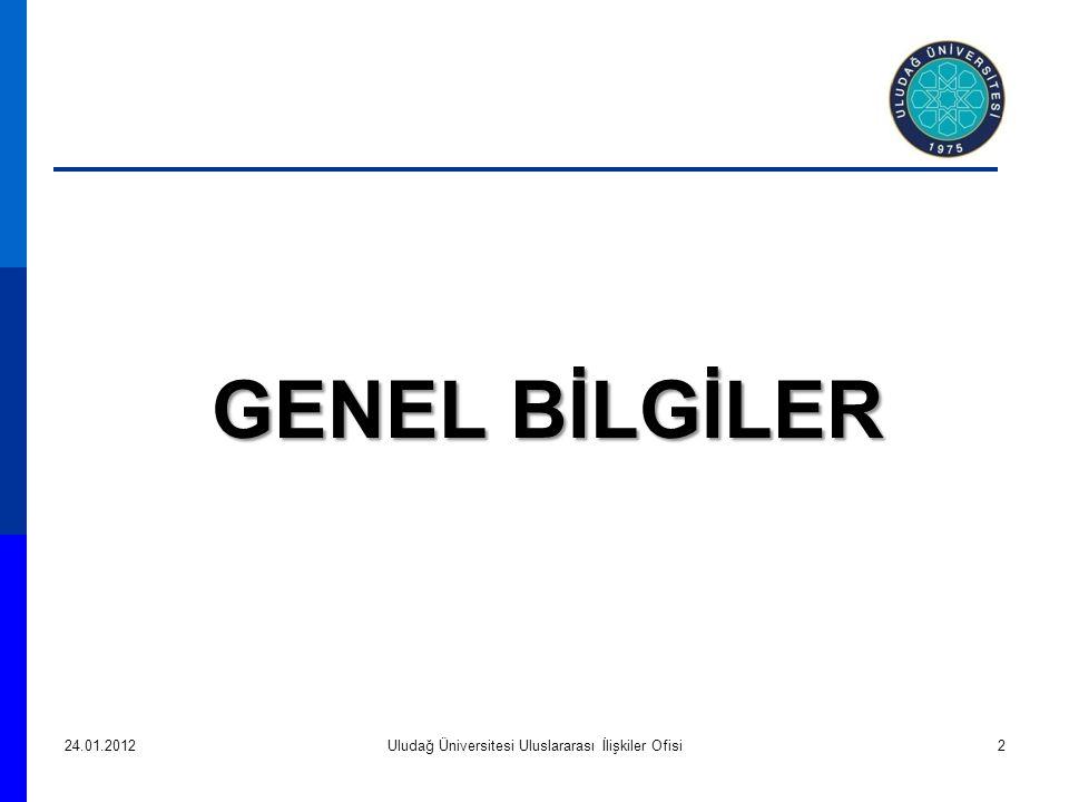 GENEL BİLGİLER GENEL BİLGİLER 24.01.2012Uludağ Üniversitesi Uluslararası İlişkiler Ofisi2