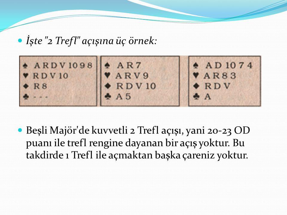 İşte 2 Trefl açışına üç örnek: Beşli Majör de kuvvetli 2 Trefl açışı, yani 20-23 OD puanı ile trefl rengine dayanan bir açış yoktur.