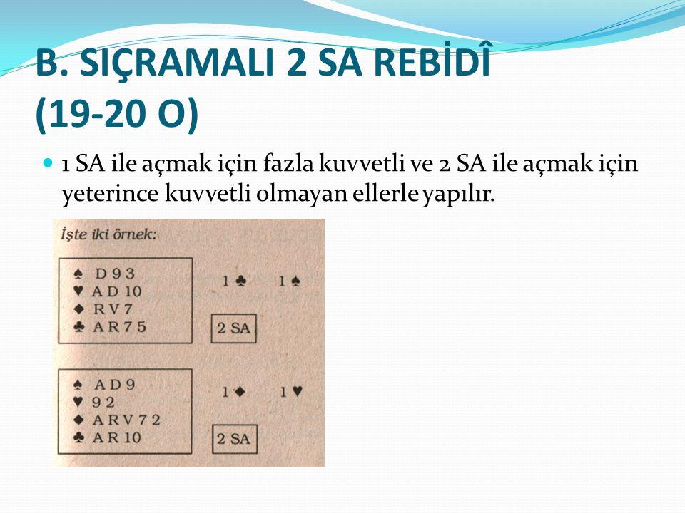B. SIÇRAMALI 2 SA REBİDÎ (19-20 O) 1 SA ile açmak için fazla kuvvetli ve 2 SA ile açmak için yeterince kuvvetli olmayan ellerle yapılır.