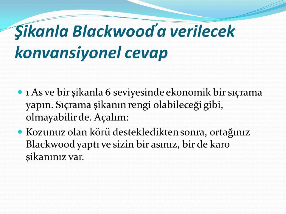 Şikanla Blackwood ' a verilecek konvansiyonel cevap 1 As ve bir şikanla 6 seviyesinde ekonomik bir sıçrama yapın.