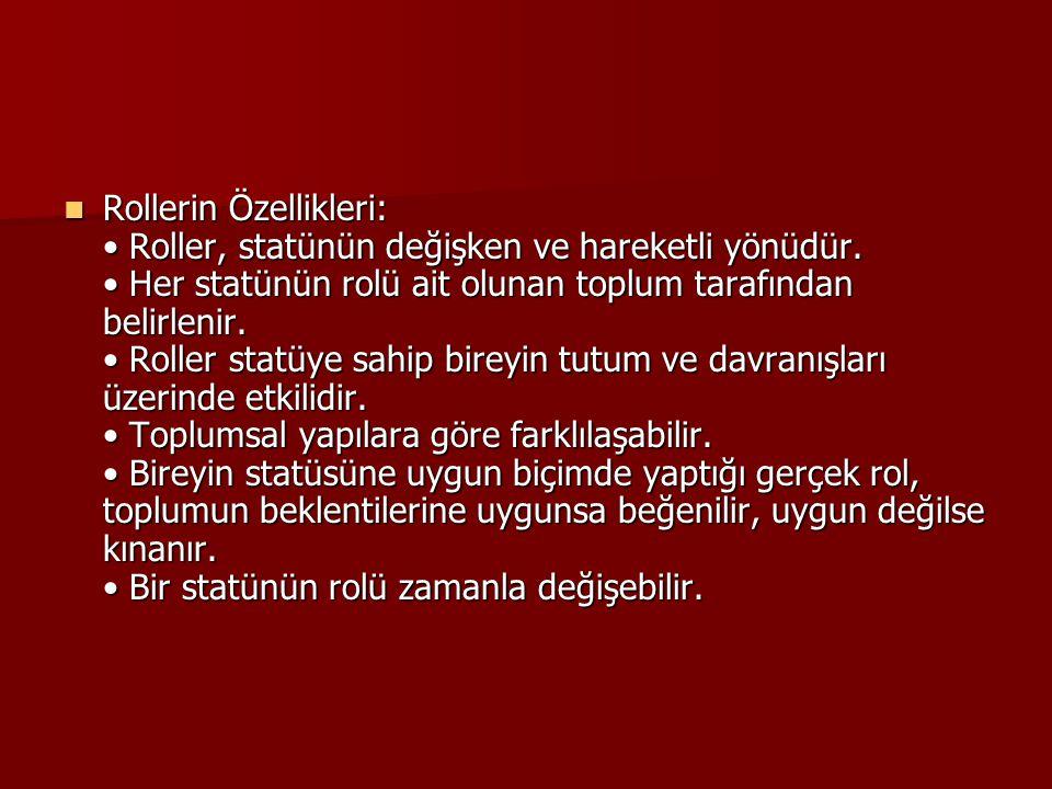 Rollerin Özellikleri: Roller, statünün değişken ve hareketli yönüdür. Her statünün rolü ait olunan toplum tarafından belirlenir. Roller statüye sahip
