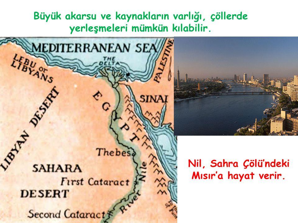 Büyük akarsu ve kaynakların varlığı, çöllerde yerleşmeleri mümkün kılabilir. Nil, Sahra Çölü'ndeki Mısır'a hayat verir.
