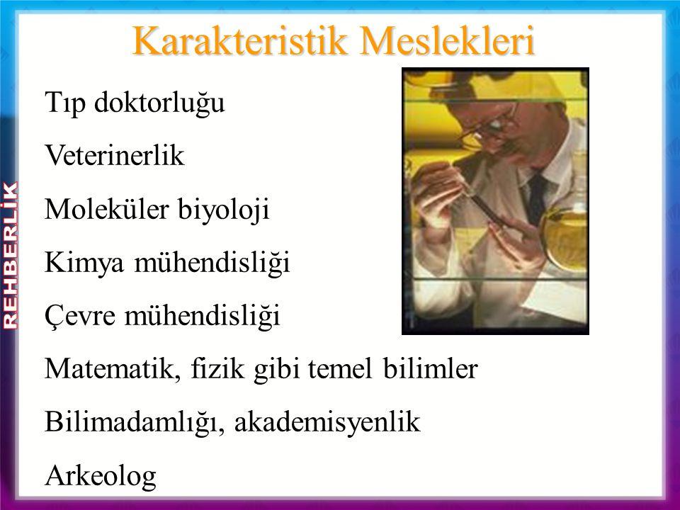 Karakteristik Meslekleri Tıp doktorluğu Veterinerlik Moleküler biyoloji Kimya mühendisliği Çevre mühendisliği Matematik, fizik gibi temel bilimler Bil