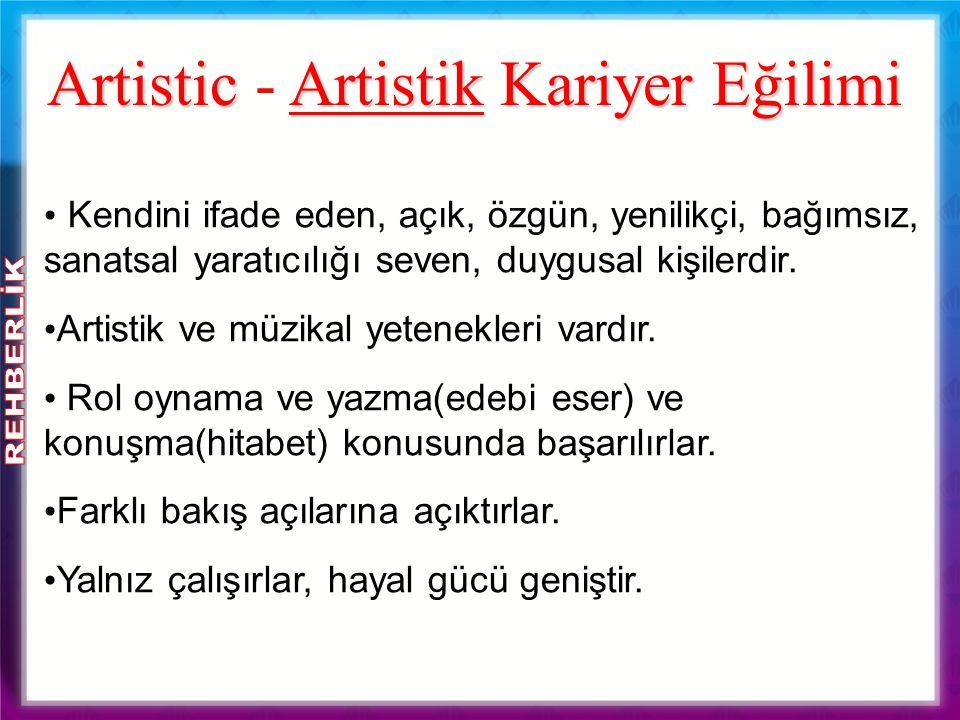 Artistic Artistik Kariyer Eğilimi Artistic - Artistik Kariyer Eğilimi Kendini ifade eden, açık, özgün, yenilikçi, bağımsız, sanatsal yaratıcılığı seve