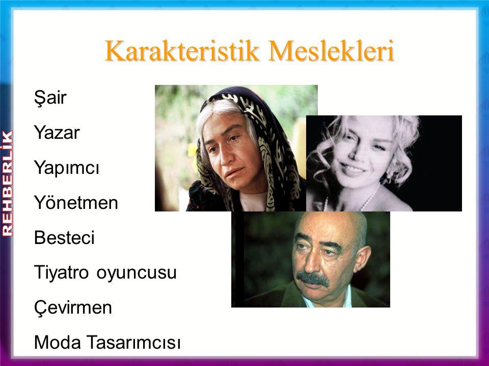 Karakteristik Meslekleri Şair Yazar Yapımcı Yönetmen Besteci Tiyatro oyuncusu Çevirmen Moda Tasarımcısı