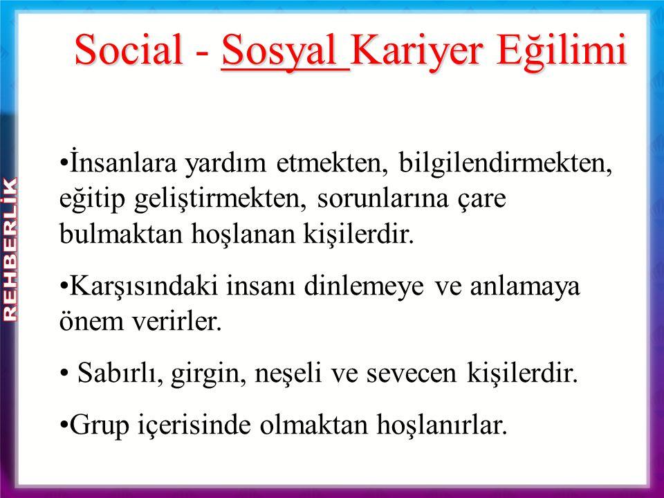 Social Sosyal Kariyer Eğilimi Social - Sosyal Kariyer Eğilimi İnsanlara yardım etmekten, bilgilendirmekten, eğitip geliştirmekten, sorunlarına çare bu