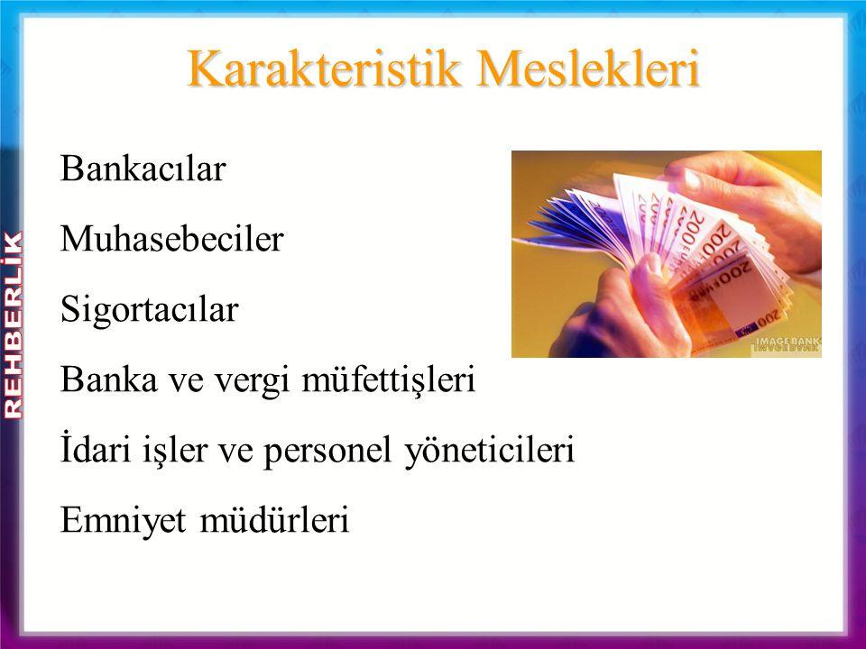 Karakteristik Meslekleri Bankacılar Muhasebeciler Sigortacılar Banka ve vergi müfettişleri İdari işler ve personel yöneticileri Emniyet müdürleri