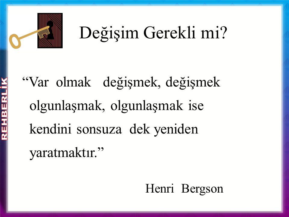 """""""Var olmak değişmek, değişmek olgunlaşmak, olgunlaşmak ise kendini sonsuza dek yeniden yaratmaktır."""" Henri Bergson Değişim Gerekli mi?"""
