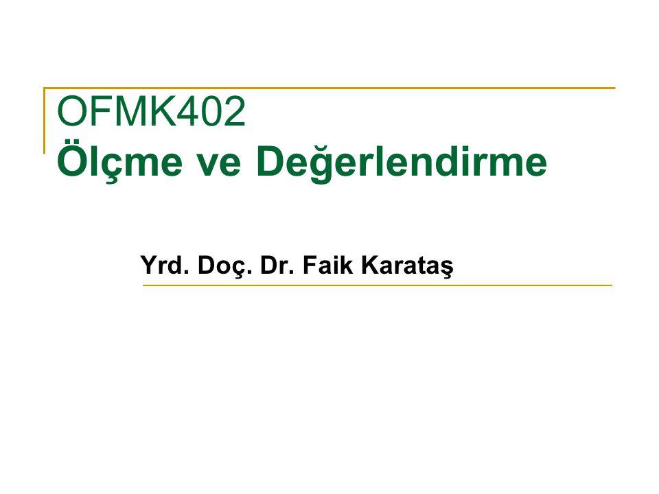 OFMK402 Ölçme ve Değerlendirme Yrd. Doç. Dr. Faik Karataş
