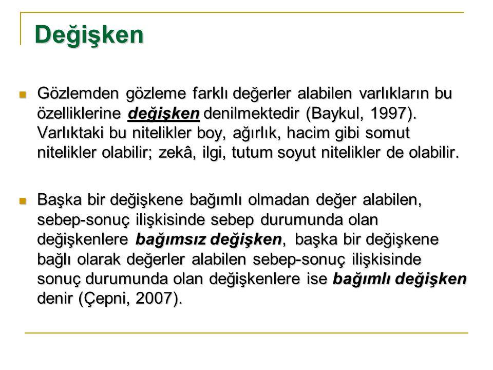 Değişken Gözlemden gözleme farklı değerler alabilen varlıkların bu özelliklerine değişken denilmektedir (Baykul, 1997).