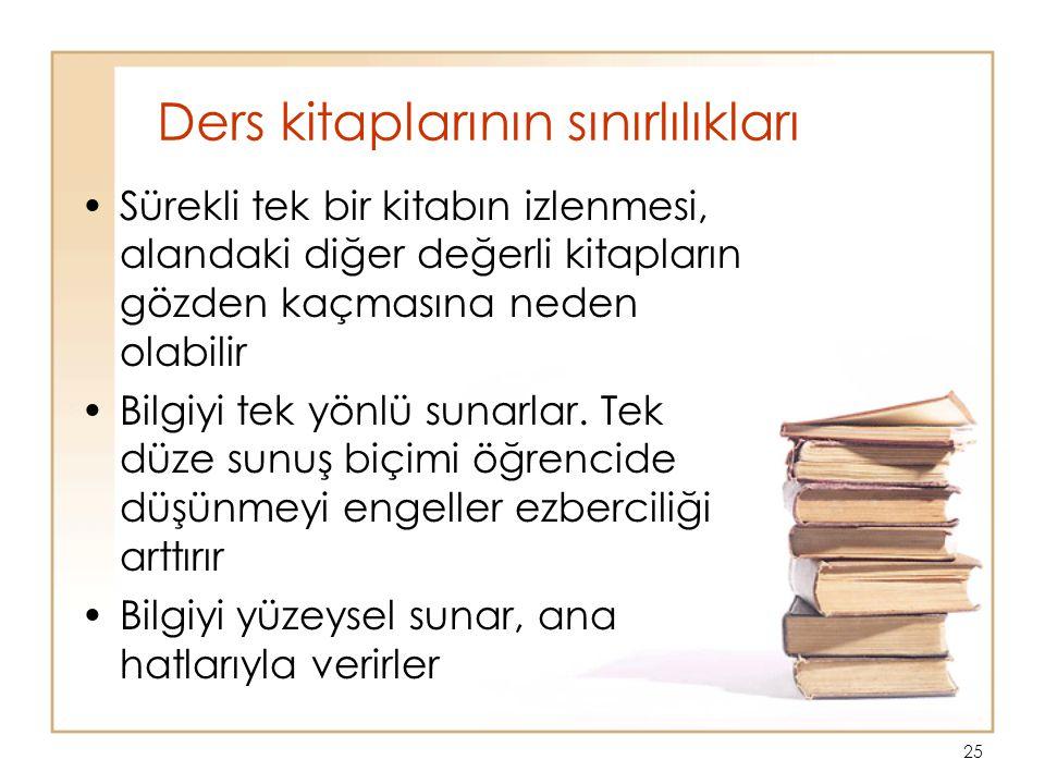 25 Ders kitaplarının sınırlılıkları Sürekli tek bir kitabın izlenmesi, alandaki diğer değerli kitapların gözden kaçmasına neden olabilir Bilgiyi tek yönlü sunarlar.