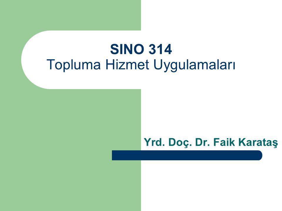 SINO 314 Topluma Hizmet Uygulamaları Yrd. Doç. Dr. Faik Karataş
