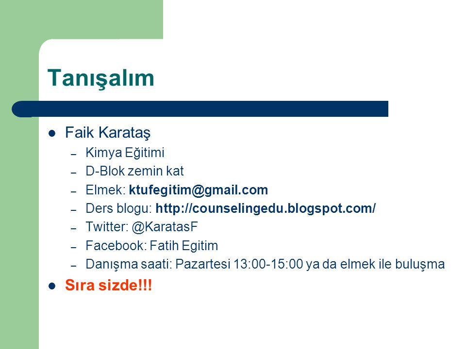 Tanışalım Faik Karataş – Kimya Eğitimi – D-Blok zemin kat – Elmek: ktufegitim@gmail.com – Ders blogu: http://counselingedu.blogspot.com/ – Twitter: @K