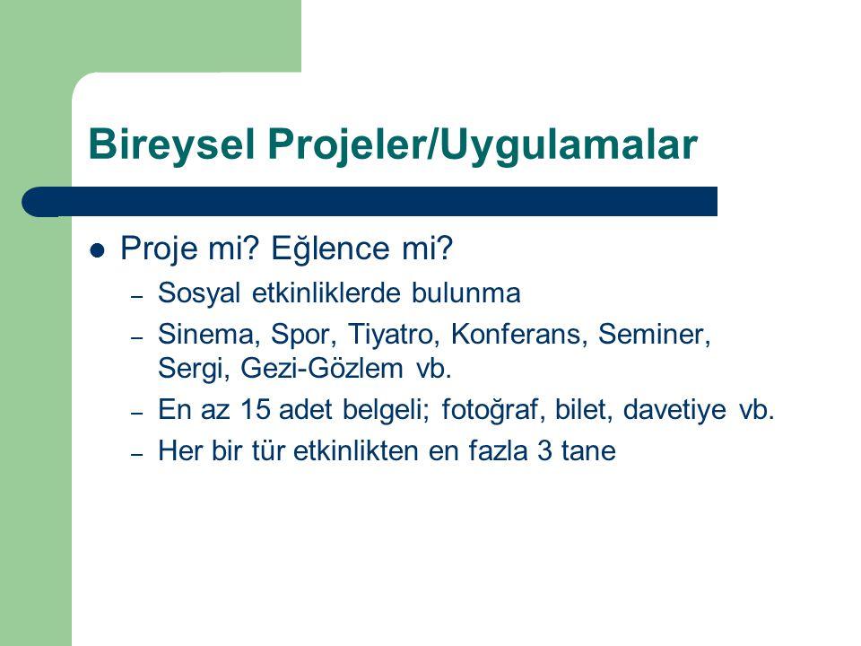 Bireysel Projeler/Uygulamalar Proje mi? Eğlence mi? – Sosyal etkinliklerde bulunma – Sinema, Spor, Tiyatro, Konferans, Seminer, Sergi, Gezi-Gözlem vb.