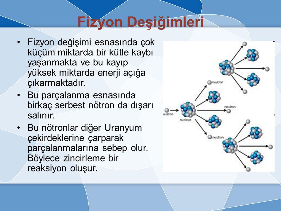 Fizyon Deşiğimleri Kararsız büyük çekirdeklerin daha küçük ve nispeten daha kararlı küçük çekirdeklere (atomlara) bölünmesine denir.