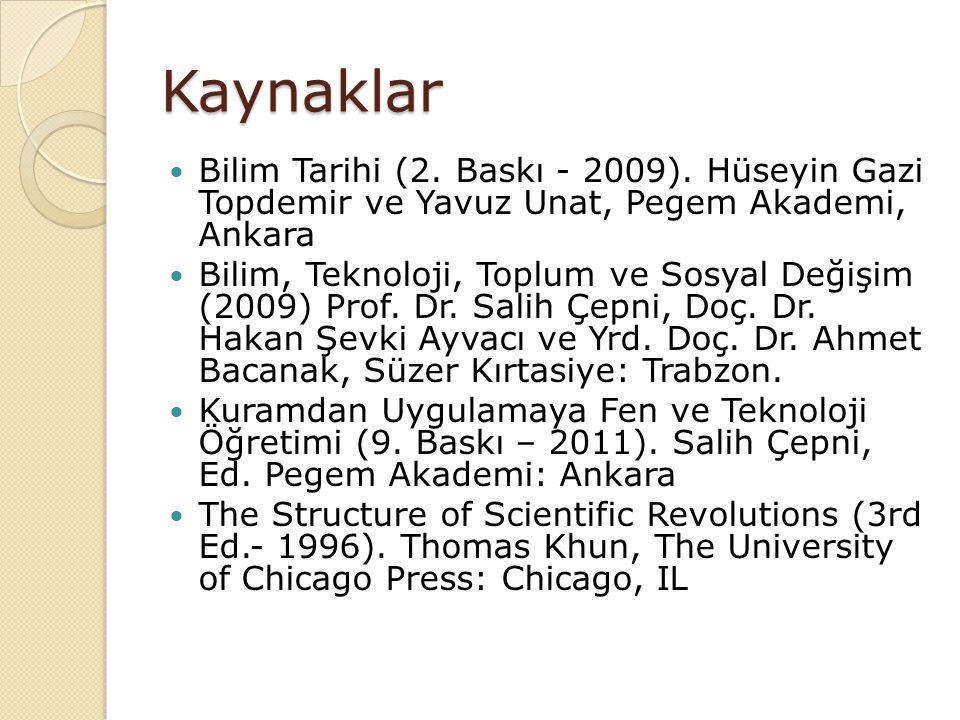 Kaynaklar Bilim Tarihi (2. Baskı - 2009). Hüseyin Gazi Topdemir ve Yavuz Unat, Pegem Akademi, Ankara Bilim, Teknoloji, Toplum ve Sosyal Değişim (2009)