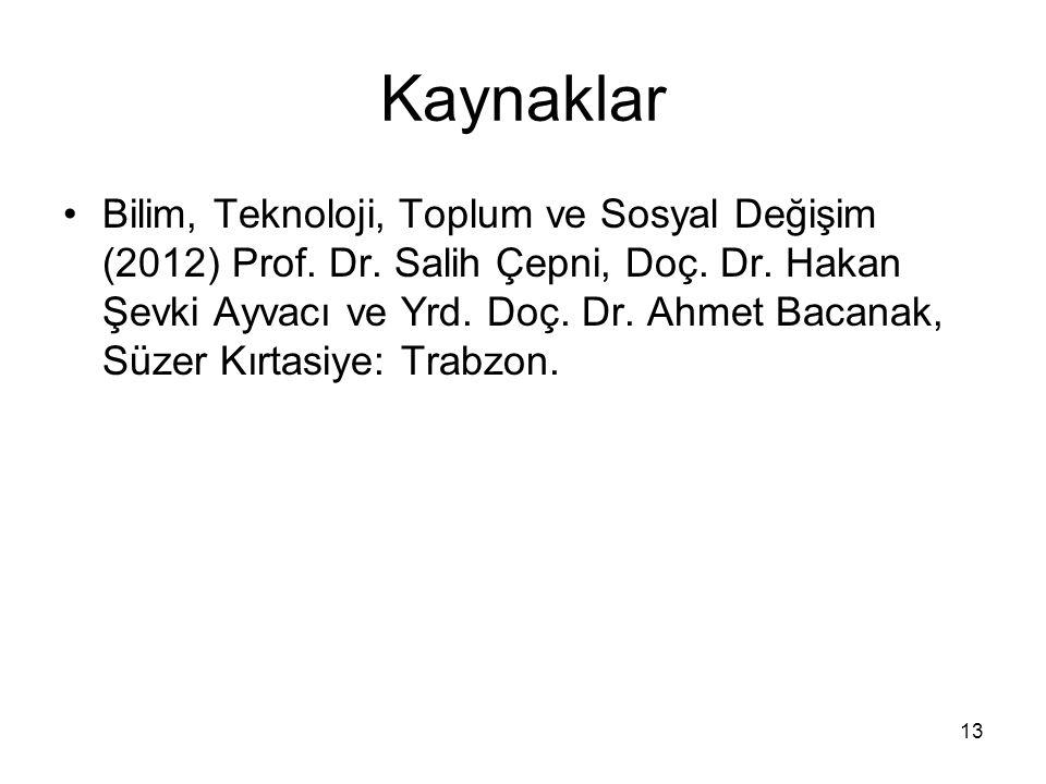 13 Kaynaklar Bilim, Teknoloji, Toplum ve Sosyal Değişim (2012) Prof. Dr. Salih Çepni, Doç. Dr. Hakan Şevki Ayvacı ve Yrd. Doç. Dr. Ahmet Bacanak, Süze