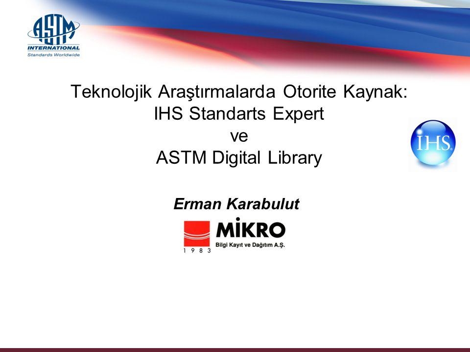 Teknolojik Araştırmalarda Otorite Kaynak: IHS Standarts Expert ve ASTM Digital Library Erman Karabulut