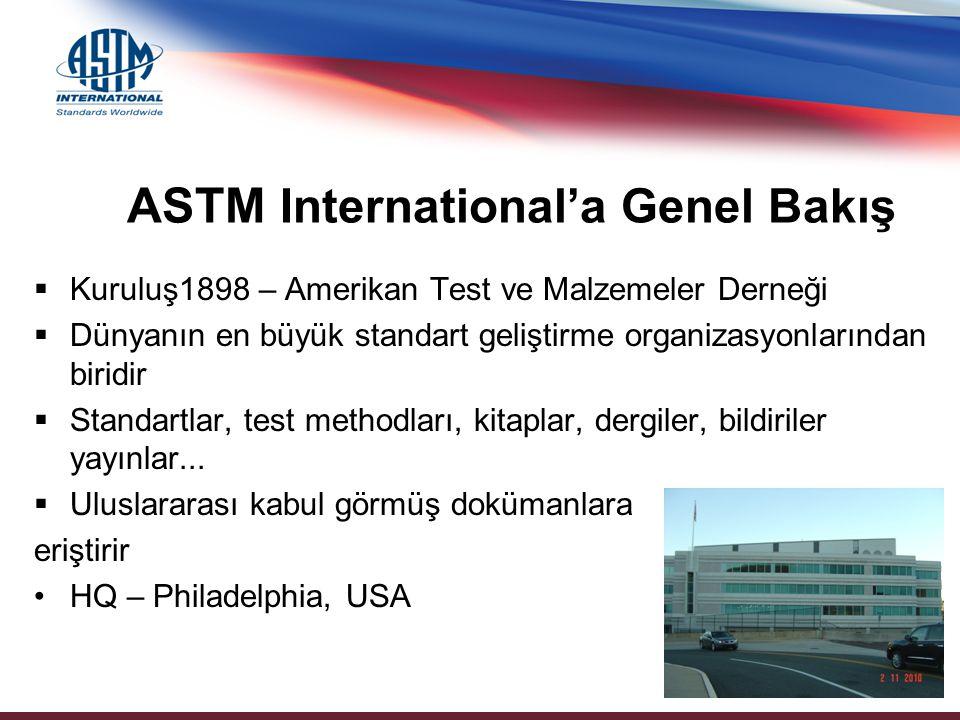 ASTM International'a Genel Bakış  Kuruluş1898 – Amerikan Test ve Malzemeler Derneği  Dünyanın en büyük standart geliştirme organizasyonlarından biridir  Standartlar, test methodları, kitaplar, dergiler, bildiriler yayınlar...