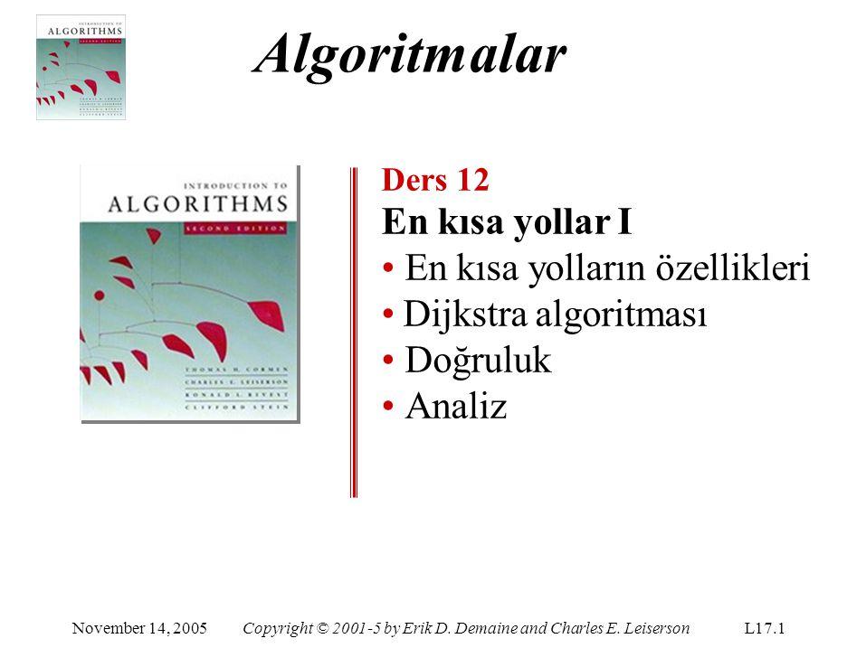 Algoritmalar Ders 12 En kısa yollar I En kısa yolların özellikleri Dijkstra algoritması Doğruluk Analiz November 14, 2005Copyright © 2001-5 by Erik D.