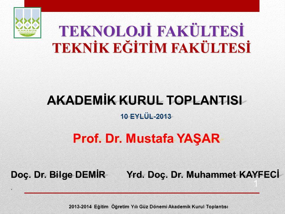 AKADEMİK KURUL TOPLANTISI 10 EYLÜL-2013 10 EYLÜL-2013 TEKNOLOJİ FAKÜLTESİ TEKNİK EĞİTİM FAKÜLTESİ 2013-2014 Eğitim Öğretim Yılı Güz Dönemi Akademik Kurul Toplantısı 1 Prof.
