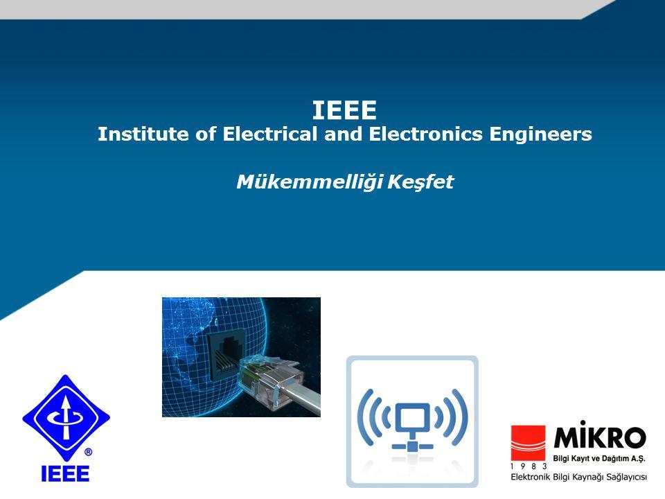 IEEE Hakkında IEEE: Derinlik, Genişlik ve İçerik Kalitesi IEEE Yeni Arayüz IEEE Kimler için.