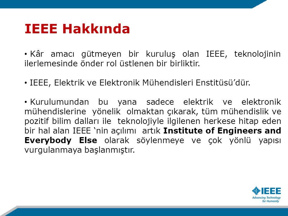 IEEE Hakkında Kâr amacı gütmeyen bir kuruluş olan IEEE, teknolojinin ilerlemesinde önder rol üstlenen bir birliktir.