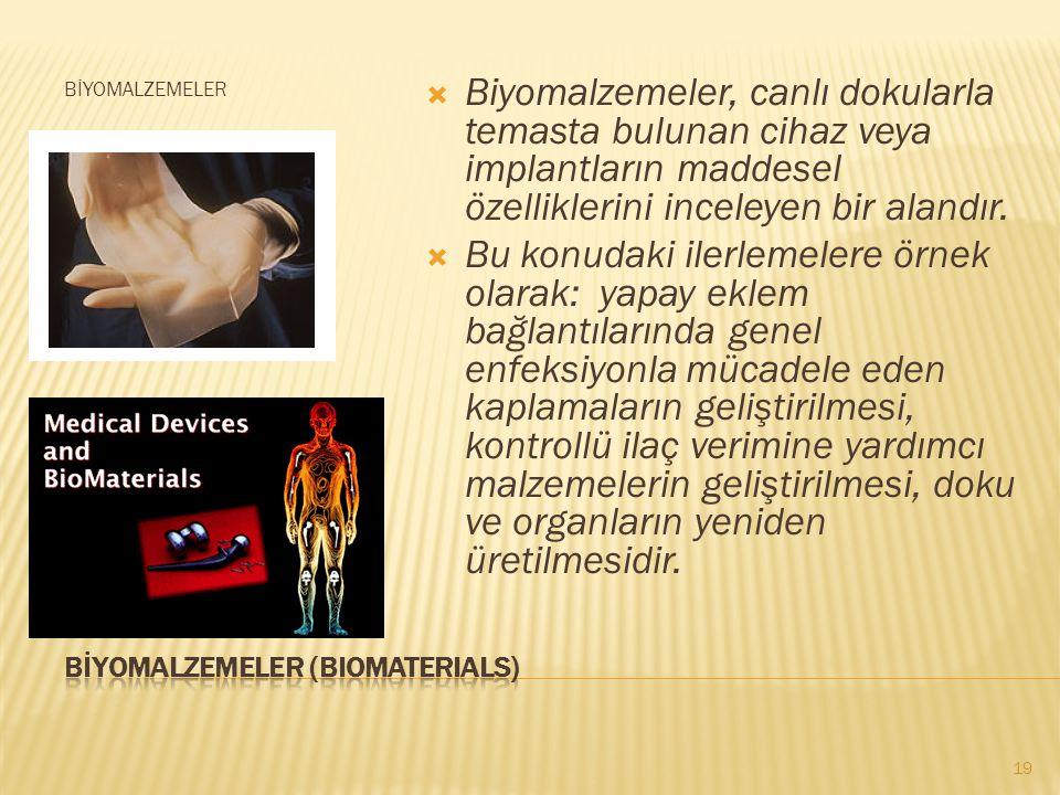 BİYOMALZEMELER  Biyomalzemeler, canlı dokularla temasta bulunan cihaz veya implantların maddesel özelliklerini inceleyen bir alandır.