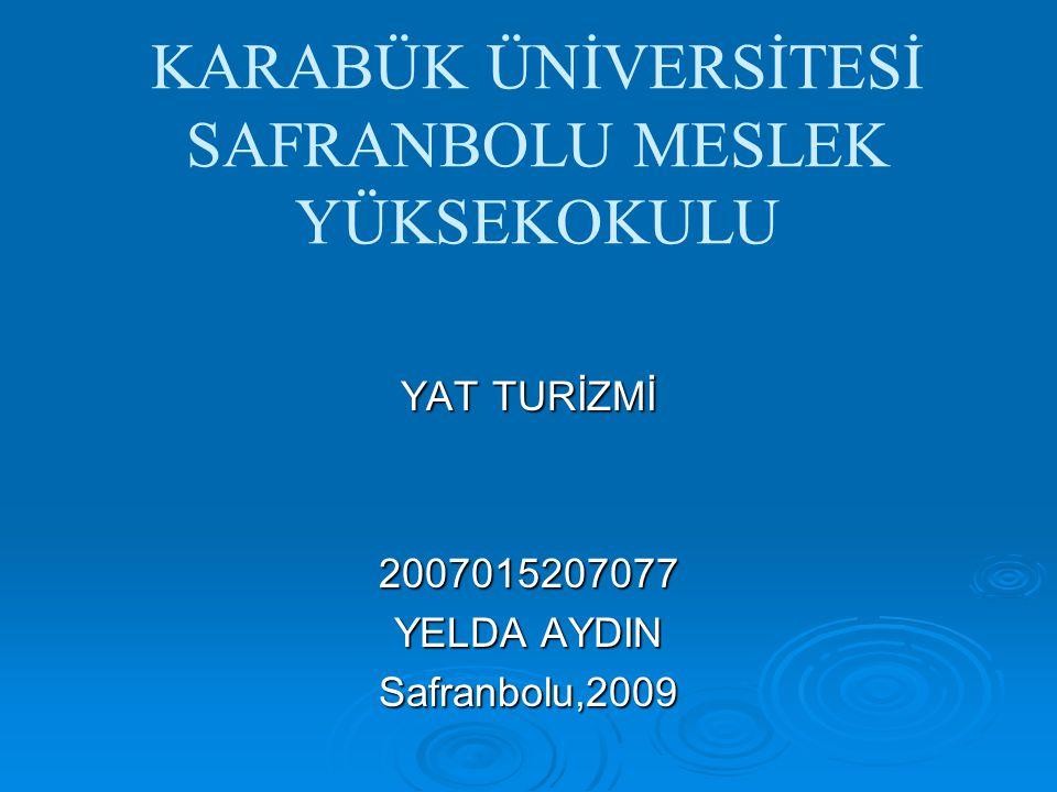 KARABÜK ÜNİVERSİTESİ SAFRANBOLU MESLEK YÜKSEKOKULU YAT TURİZMİ 2007015207077 YELDA AYDIN Safranbolu,2009
