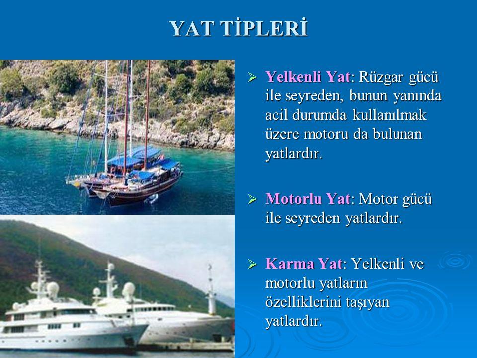 YAT TİPLERİ  Yelkenli Yat: Rüzgar gücü ile seyreden, bunun yanında acil durumda kullanılmak üzere motoru da bulunan yatlardır.  Motorlu Yat: Motor g