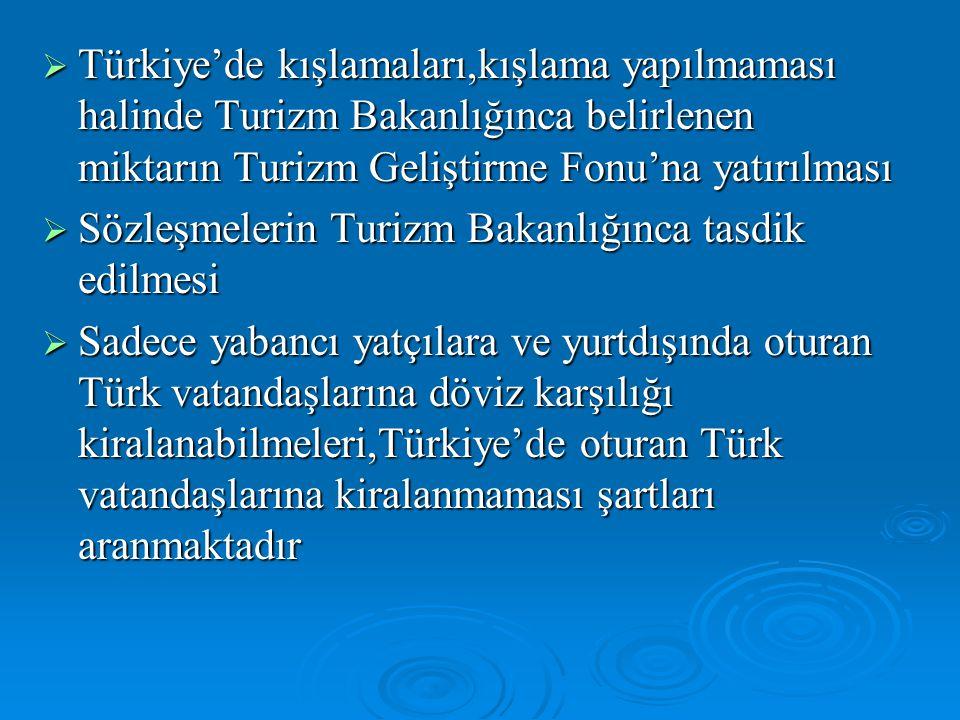  Türkiye'de kışlamaları,kışlama yapılmaması halinde Turizm Bakanlığınca belirlenen miktarın Turizm Geliştirme Fonu'na yatırılması  Sözleşmelerin Turizm Bakanlığınca tasdik edilmesi  Sadece yabancı yatçılara ve yurtdışında oturan Türk vatandaşlarına döviz karşılığı kiralanabilmeleri,Türkiye'de oturan Türk vatandaşlarına kiralanmaması şartları aranmaktadır