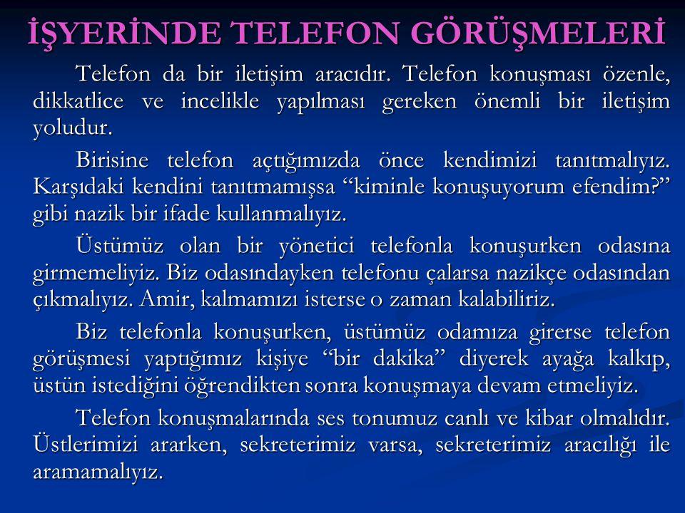 İŞYERİNDE TELEFON GÖRÜŞMELERİ Telefon da bir iletişim aracıdır. Telefon konuşması özenle, dikkatlice ve incelikle yapılması gereken önemli bir iletişi