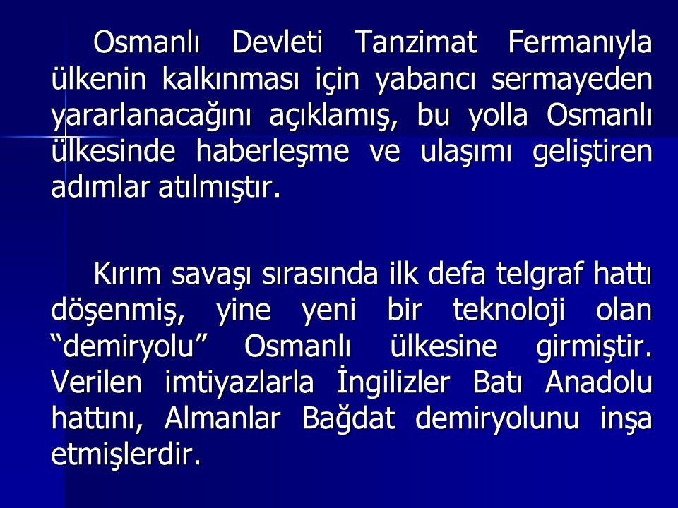 Osmanlı Devleti Tanzimat Fermanıyla ülkenin kalkınması için yabancı sermayeden yararlanacağını açıklamış, bu yolla Osmanlı ülkesinde haberleşme ve ula