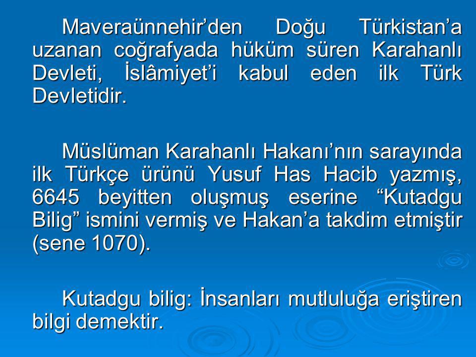 Maveraünnehir'den Doğu Türkistan'a uzanan coğrafyada hüküm süren Karahanlı Devleti, İslâmiyet'i kabul eden ilk Türk Devletidir.