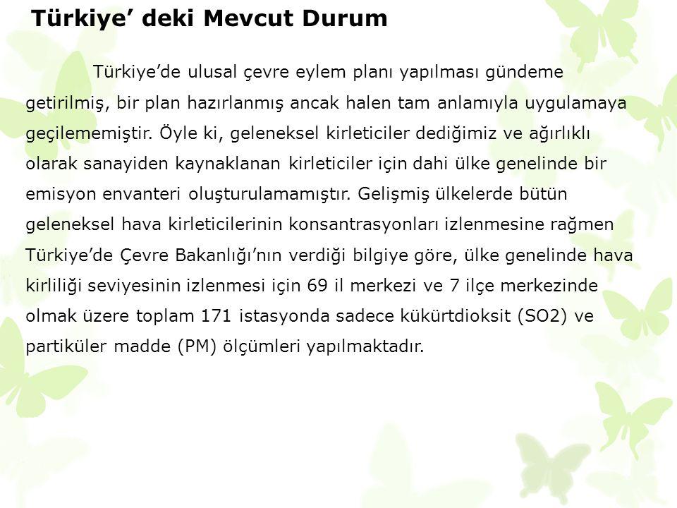 Türkiye' deki Mevcut Durum Türkiye'de ulusal çevre eylem planı yapılması gündeme getirilmiş, bir plan hazırlanmış ancak halen tam anlamıyla uygulamaya